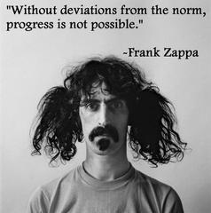 Without Deviations From The Norm Progress Is Not Possible Frank Zappa