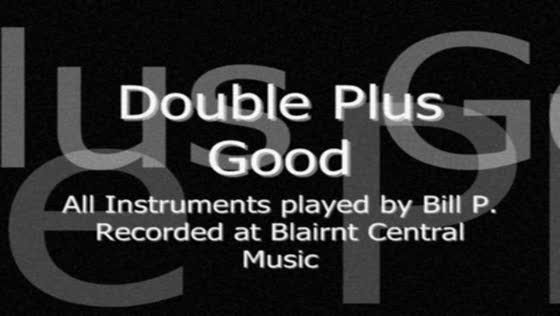 Double Plus Good