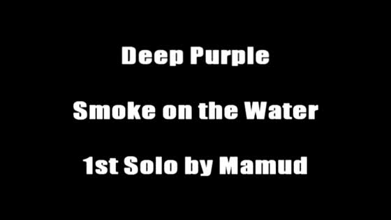 Smoke on the Water - 1st Solo by Mamud